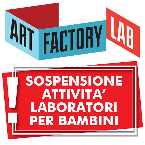 SOSPENSIONE delle attività ART-FACTORY LAB fino all'8 marzo 2020