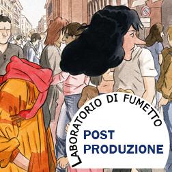 WORKSHOP di Fumetto: Post produzione – il fumetto dopo il disegno