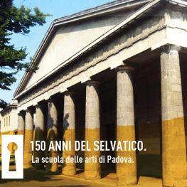 Incontri Culturali - 150 anni del Selvatico. La scuola delle arti di Padova