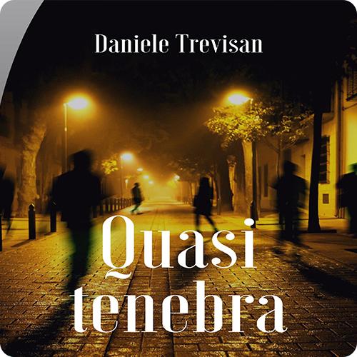 Incontro con l'autore: Daniele Trevisan – QUASI TENEBRA