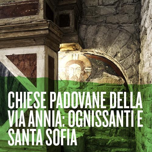 Chiese padovane della via Annia: Ognissanti e santa Sofia – Incontro Culturale