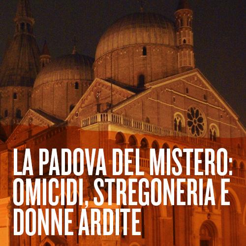 La Padova del mistero: omicidi, stregoneria e donne ardite- Incontro Culturale
