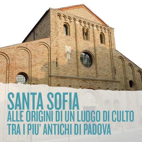 Alle origini di un luogo di culto tra i più antichi di Padova: Santa Sofia – Visita guidata