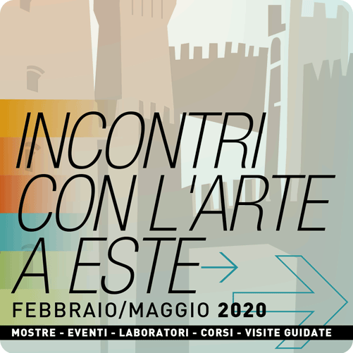 INCONTRI CON L'ARTE A ESTE – Febbraio-Maggio 2020